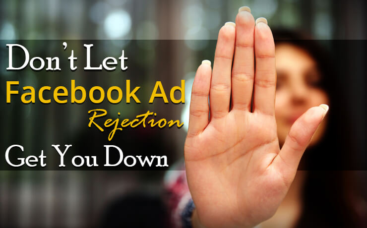 Don't Let Facebook Ad Rejections Get You Down
