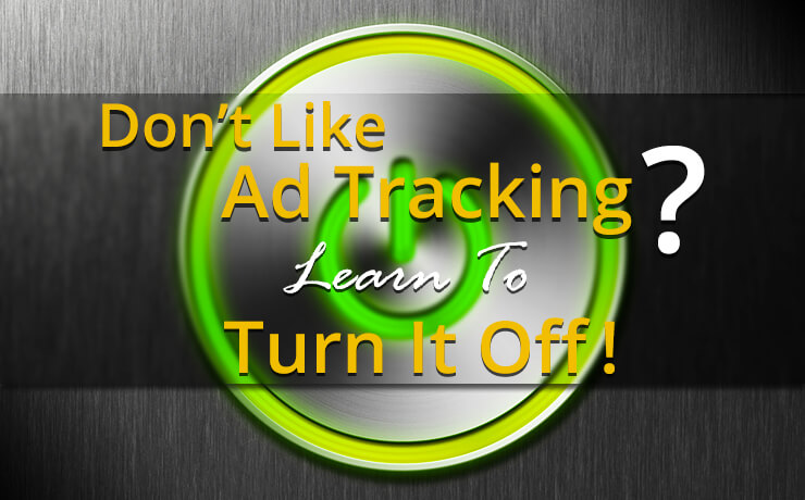 Don't Like Ad Tracking? Learn To Turn It Off!