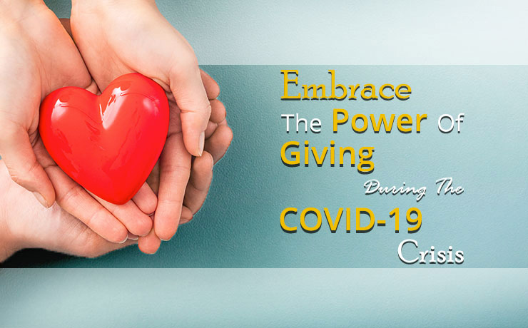Embrace the Power of Giving During the COVID-19 Pandemics