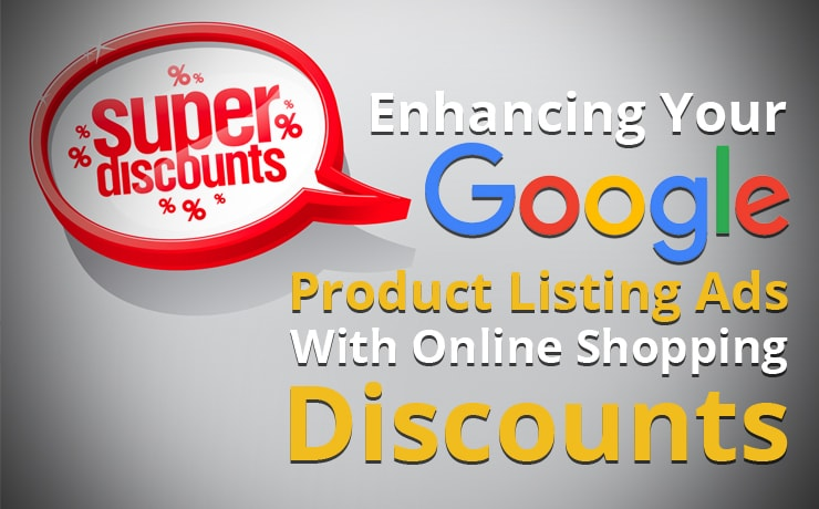 Enhancing Your Google Product Listing Ads With Online Shopping Discounts