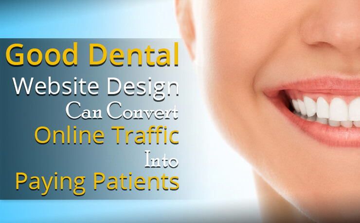 Good Dental Website Design Can Convert Online Traffic Into Paying Patients