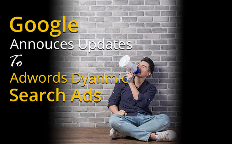 Google Announces Updates To AdWords Dynamic Search Ads