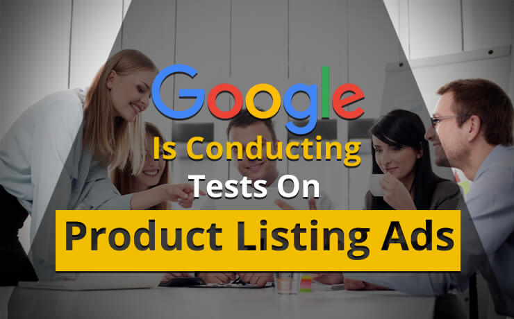 Google Is Conducting Tests On Product Listing Ads