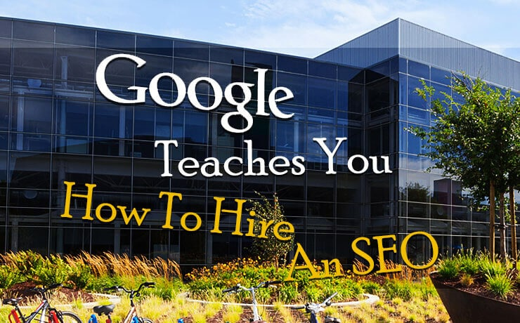 Google Teaches You How To Hire An SEO
