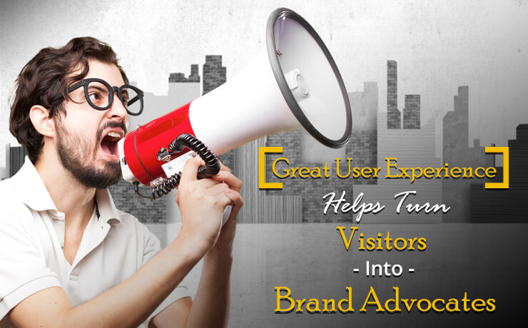 Great User Experience Helps Turn Visitors Into Brand Advocates