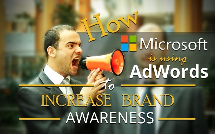 How Microsoft Is Using AdWords to Increase Brand Awareness