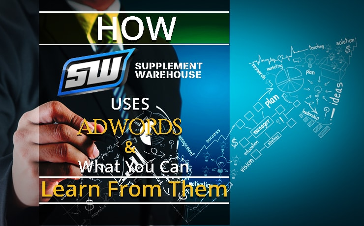 How Supplement Warehouse Uses AdWords & What You Can Learn From Them