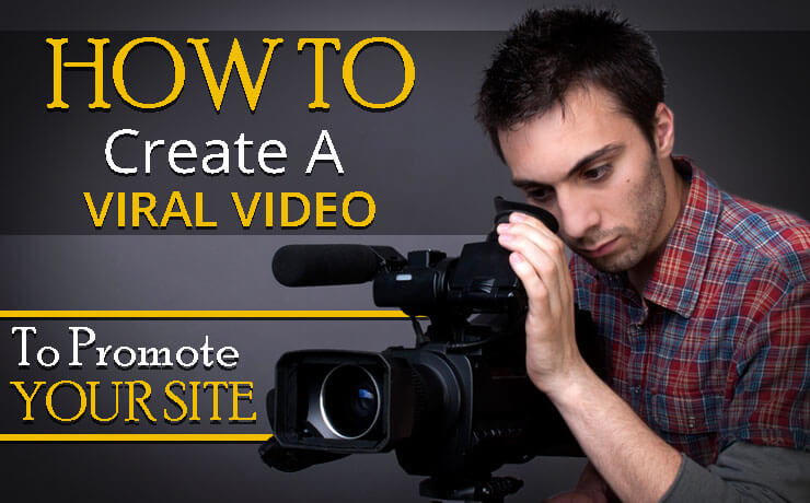 How To Create A Viral Video To Promote Your Site