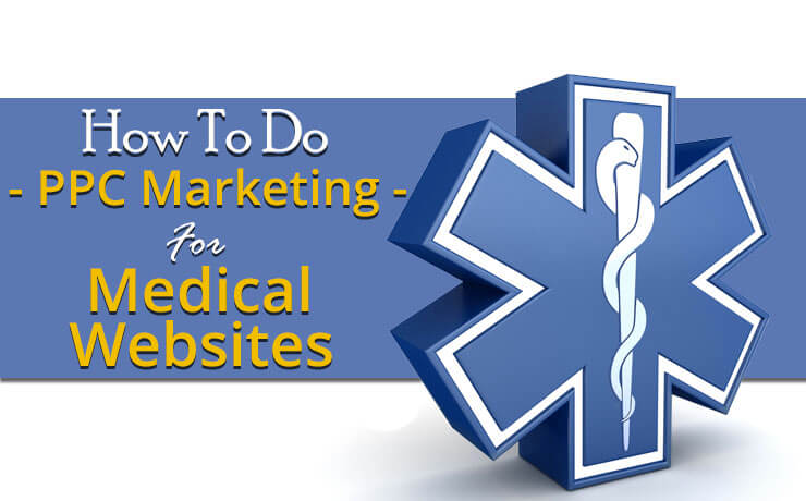 How To Do PPC Marketing For Medical Websites