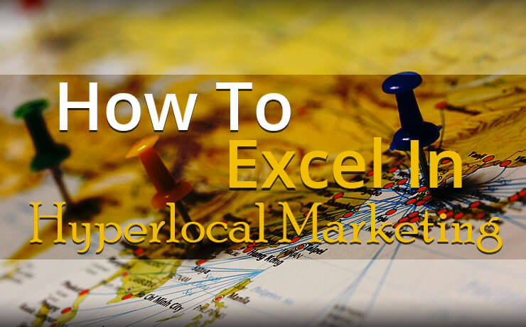 How To Excel In Hyperlocal Marketing