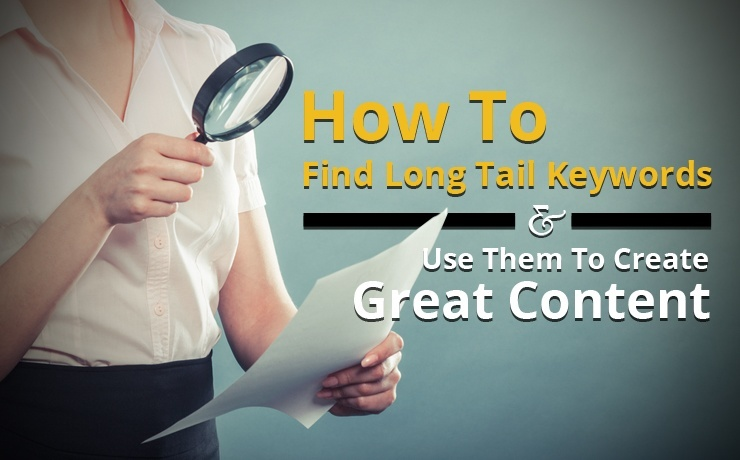 How To Find Long Tail Keywords & Use Them To Create Great Content
