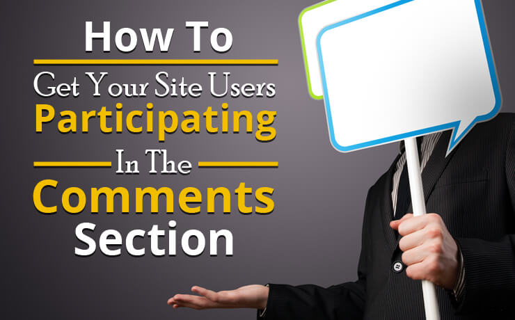 How To Get Your Site Users Participating In The Comments Section