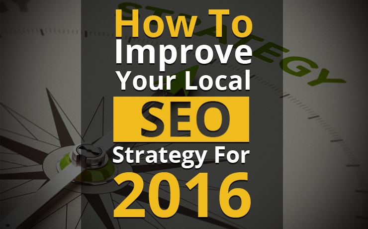 How To Improve Your Local SEO Strategy For 2016