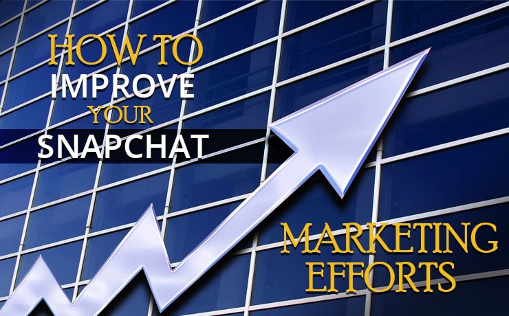 How To Improve Your Snapchat Marketing Efforts