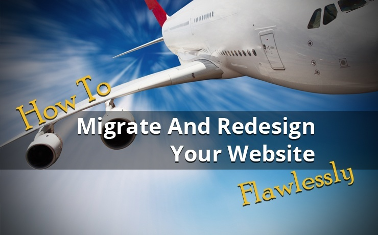 How To Migrate And Redesign Your Website Flawlessly