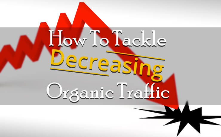 How To Tackle Decreasing Organic Traffic
