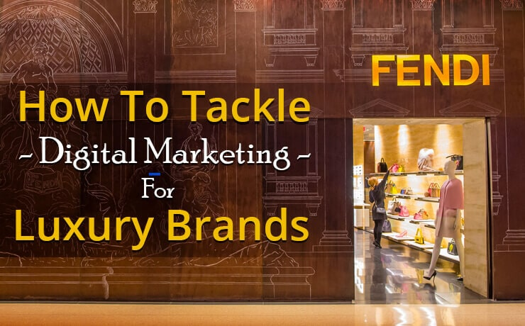 How To Tackle Digital Marketing For Luxury Brands