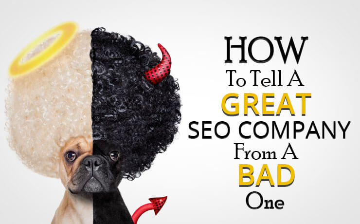 How To Tell A Great SEO Company From A Bad One