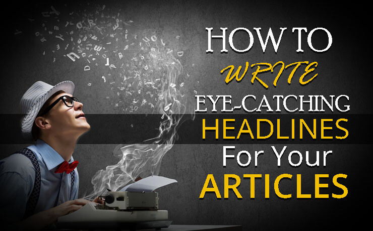 How To Write Eye-Catching Headlines For Your Articles