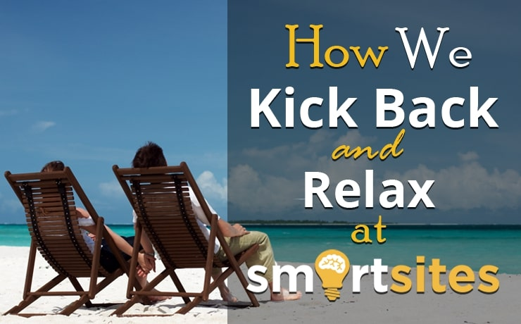 how-we-kick-back-and-relax-at-smartsites