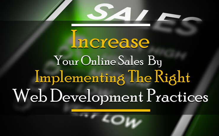 Increase Your Online Sales By Implementing The Right Web Development Practices