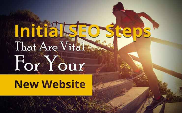 Initial SEO Steps That Are Vital For Your New Website