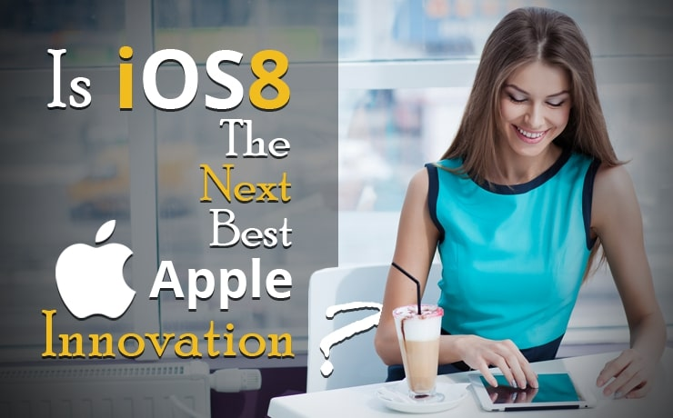 is-ios8-the-next-best-apple-innovation