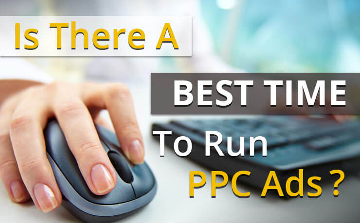 Is There A Best Time To Run PPC Ads?