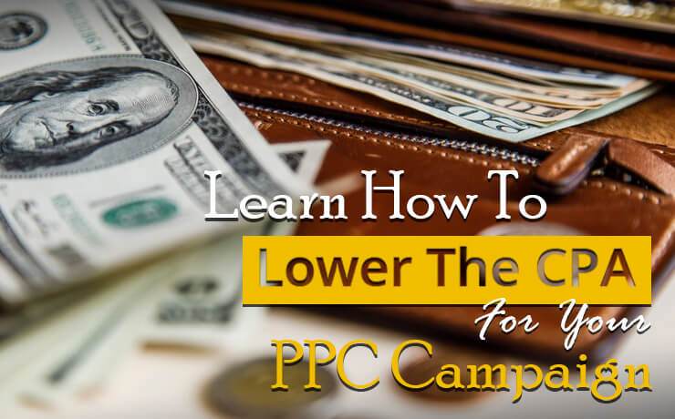 Learn How To Lower The CPA For Your PPC Campaign