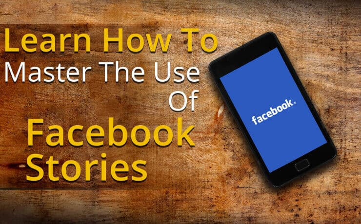 Learn How To Master The Use Of Facebook Stories