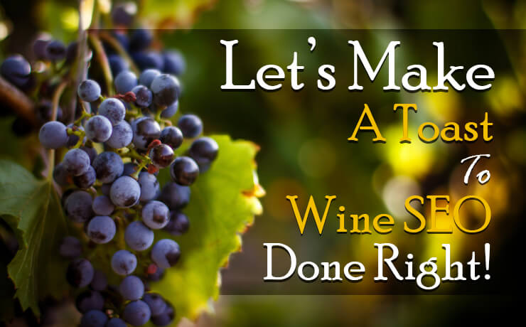 Let's Make A Toast To Wine SEO Done Right!