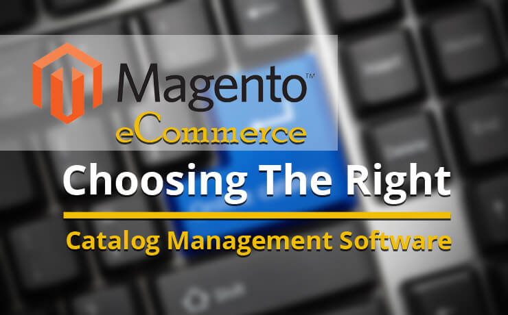 Magento eCommerce: Choosing The Right Catalog Management Software