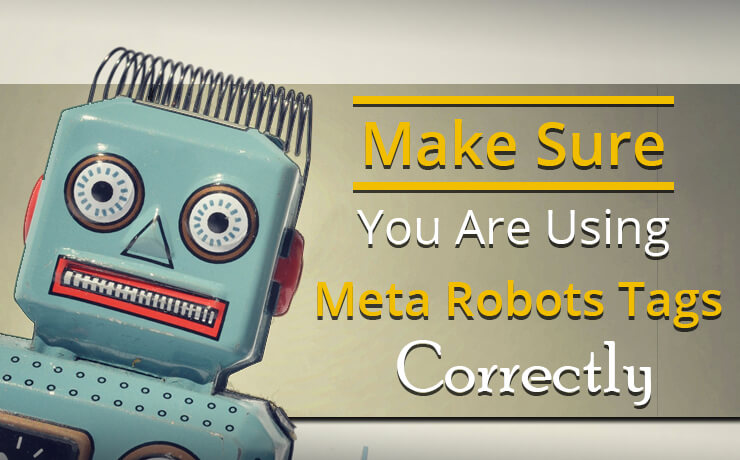 Make Sure You Are Using Meta Robots Tags Correctly