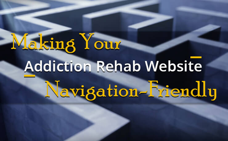 Making Your Addiction Rehab Website Navigation-Friendly