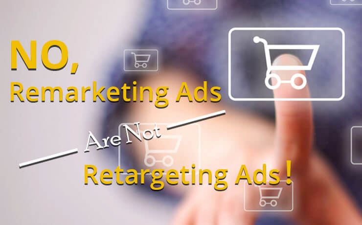 No, Remarketing Ads Are Not Retargeting Ads!