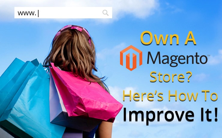 Own A Magento Store? Here's How To Improve It!