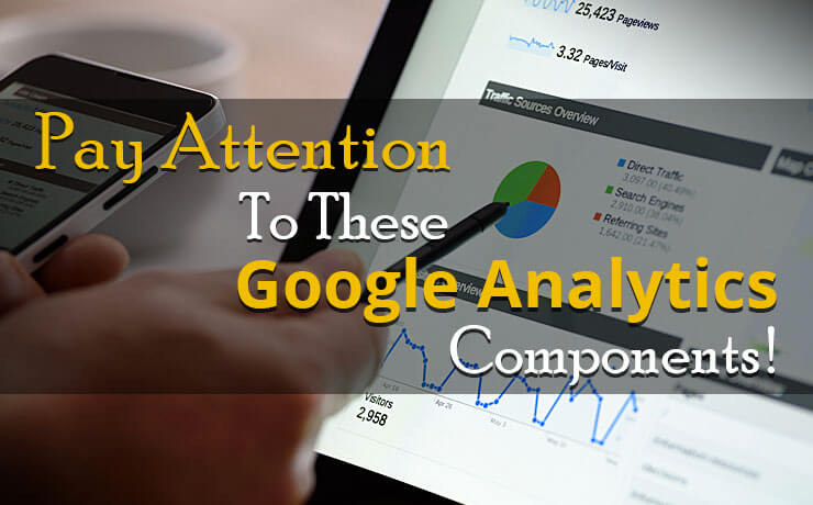 Pay Attention To These Google Analytics Components!