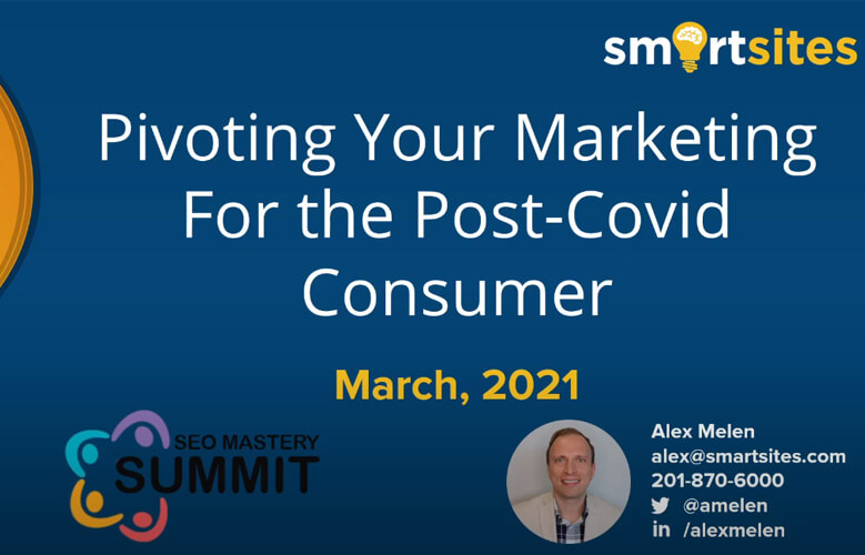 Pivoting Your Marketing For the Post-Covid Consumer - SEO Mastery Summit | SmartSites