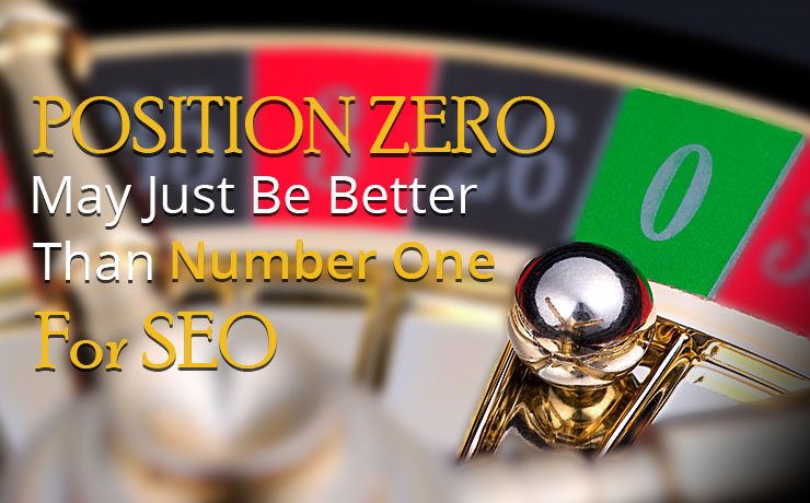 Position Zero May Just Be Better Than Number One For SEO In 2017