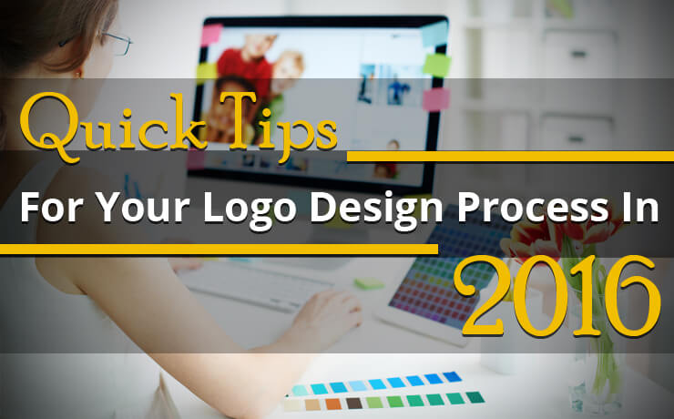 Quick Tips For Your Logo Design Process In 2016