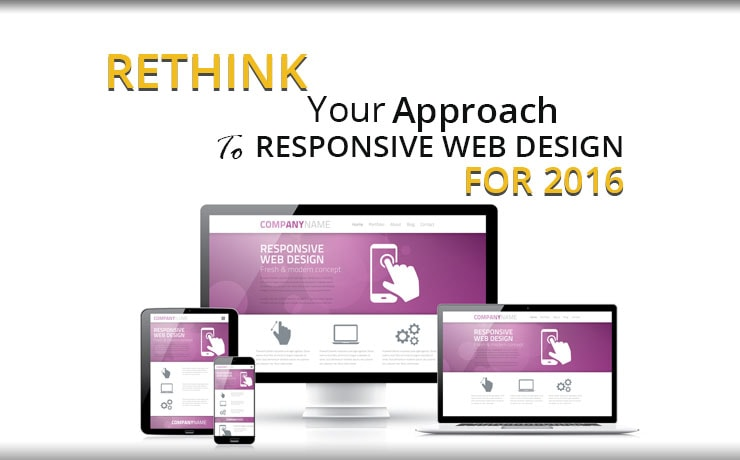 Rethink Your Approach To Responsive Web Design For 2016