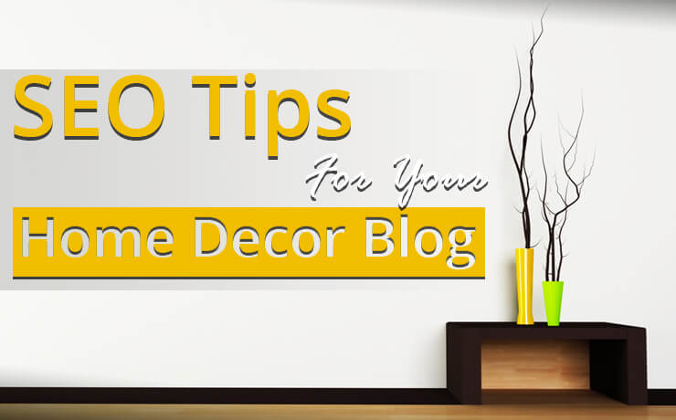SEO Tips For Your Home Decor Blog