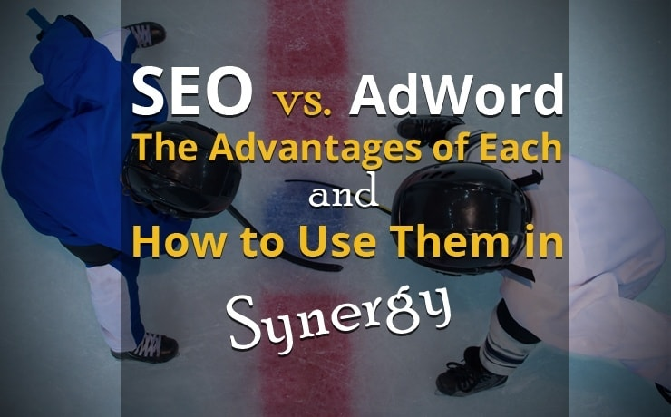 SEO vs. AdWords - The Advantages of Each and How to Use Them in Synergy