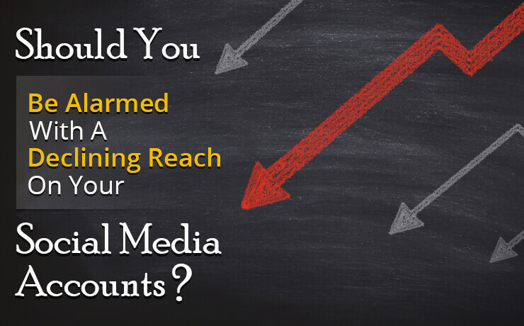 Should You Be Alarmed With A Declining Reach On Your Social Media Accounts?