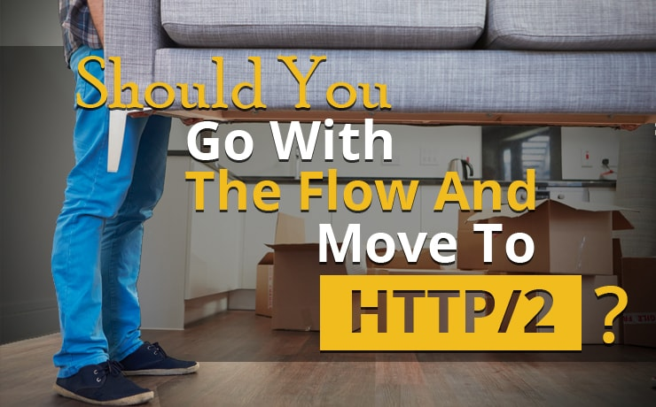 Should You Go With The Flow And Move To HTTP/2 In 2016?