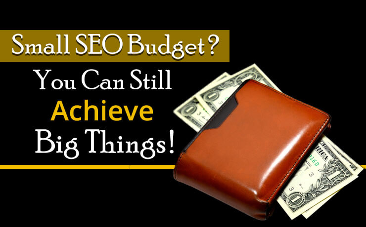 Small SEO Budget? You Can Still Achieve Big Things!