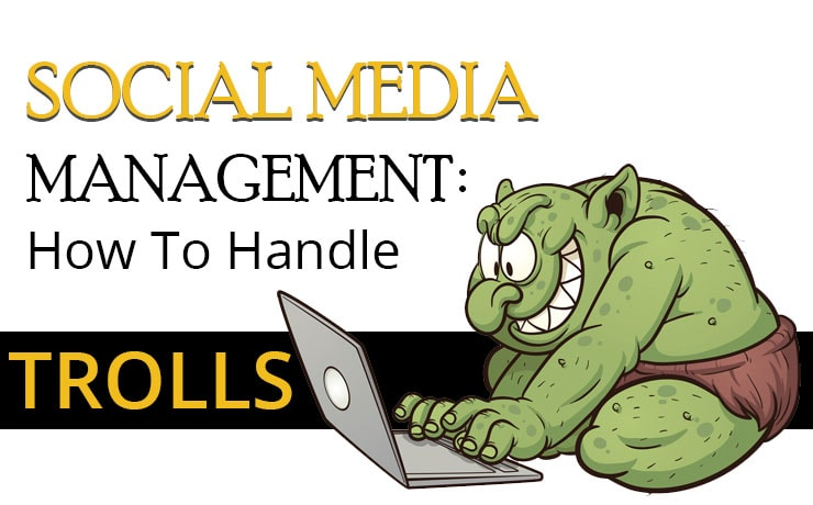 Social Media Management: How To Handle Trolls