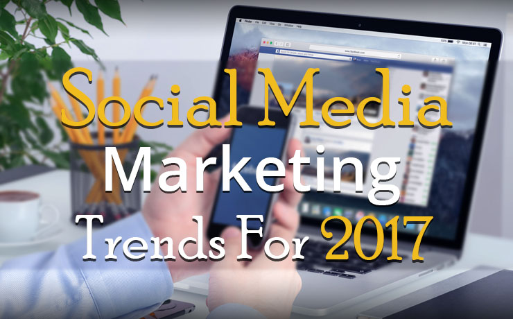 Social Media Marketing Trends For 2017