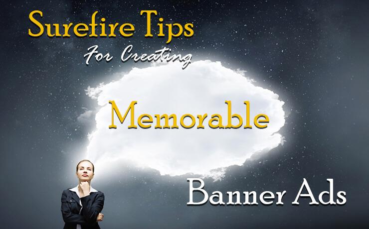 Surefire Tips For Creating Memorable Banner Ads