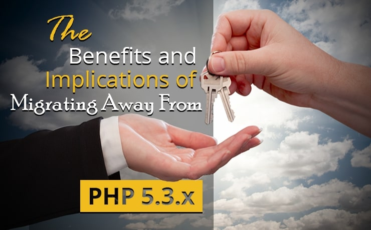 The Benefits and Implications of Migrating Away from PHP 5.3.x